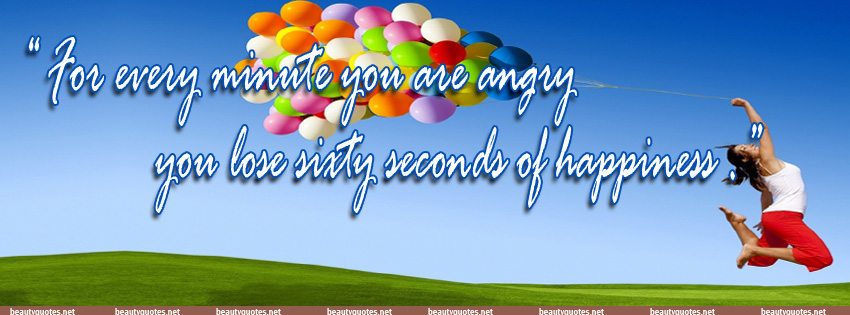 for every minute that you are angry you lose sixty seconds of happiness