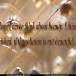 Never think about beauty